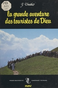 Jean Vinatier et Jean-Paul Barthe - La grande aventure des touristes de Dieu - Pèlerins et pèlerinages depuis 4000 ans.