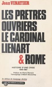 Jean Vinatier et  Chenu - Les prêtres ouvriers : le cardinal Lienart et Rome - Histoire d'une crise, 1944-1967.