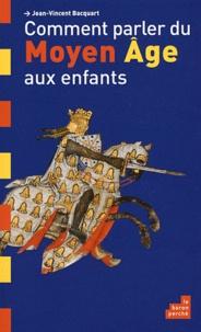 Jean-Vincent Bacquart - Comment parler du Moyen Age aux enfants.
