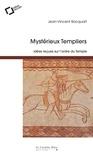 Jean-Vincent Bacquart - Mystérieux templiers - Idées reçues sur l'ordre du Temple.