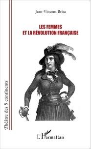 Jean-Vincent Brisa - Les femmes et la Révolution française.
