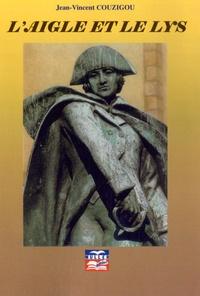 Jean-Vincent Couzigou - L'aigle et le lys - L'épopée des combattants français des deux guerres de l'Indépendance américaine.