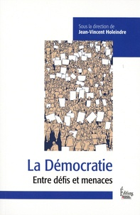Jean-Vincent Holeindre - La démocratie - Entre défis et menaces.