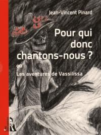 Jean-Vincent Pinard - Pour qui donc chantons-nous ? ou Les aventures de Vassilissa.