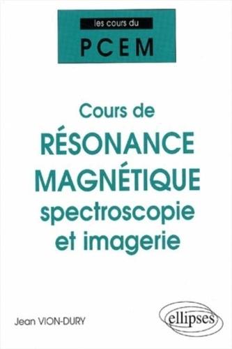 Jean Vion-Dury - Cours de résonance magnétique : spectroscopie et imagerie - De la structure magnétique de la matière à la physiologie.