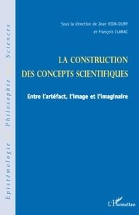 Jean Vion-Dury et François Clarac - La construction des concepts scientifiques - Entre l'artéfect, l'image et l'imaginaire.
