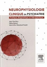 Jean Vion-Dury et Céline Balzani - Neurophysiologie clinique en psychiatrie - Pratique diagnostique et thérapeutique.