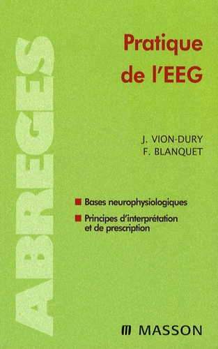 Jean Vion-Dury et F Blanquet - Pratique de l'EEG - Bases neurophysiologiques ; Principes d'interprétation et de prescription.