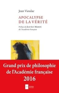 Jean Vioulac - Apocalypse de la vérité.