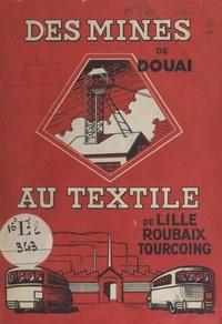 Jean Visse et Emile Guerry - Des mines du Nord et du Pas-de-Calais au textile de Lille, Roubaix, Tourcoing.