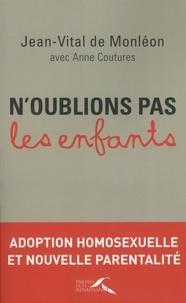 Jean-Vital de Monléon - N'oublions pas les enfants - Adoption homosexuelle et nouvelle parentalité.