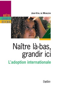 Jean-Vital DE MONLEON - Naître là-bas, grandir ici. L'adoption internationale.