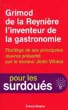 Jean Vitaux - Grimod de la Reynière l'inventeur de la gastronomie - Florilège de ses principales oeuvres.