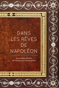 Jean Vittet - Dans les rêves de Napoléon - La première chambre de l'Empereur à Fontainebleau.