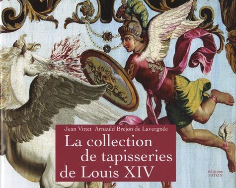 Jean Vittet et Arnauld Brejon de Lavergnée - La collection de tapisseries de Louis XIV.