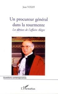 Jean Volff - Un procureur général dans la tourmente. - Les dérives de l'affaire Alègre.