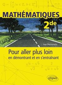 Jean Wacksmann - Mathématiques 2de - Pour aller plus loin en démontrant et en s'entraînant.