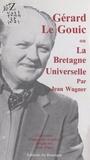 Jean Wagner et Jean Digot - Gérard Le Gouic - Ou La Bretagne universelle.