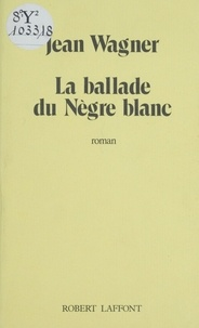 Jean Wagner - La Ballade du nègre blanc.