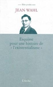 """Jean Wahl - Esquisse pour une histoire de """"l'existentialisme""""."""