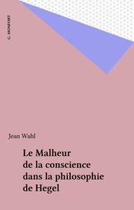 Jean Wahl - Le Malheur de la conscience dans la philosophie de Hegel.