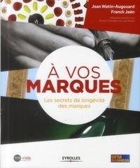 Jean Watin-Augouard et Franck Jaén - A vos marques ! - Les secrets de longévité des marques.