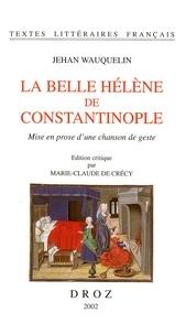Jean Wauquelin - La Belle Hélène de Constantinople - Mise en prose d'une chanson de geste.