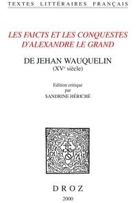 Jean Wauquelin - Les Faicts et les Conquestes d'Alexandre le Grand.