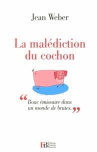 """Jean Weber - La malédiction du cochon - """"Bouc émissaire dans un monde de brutes""""."""