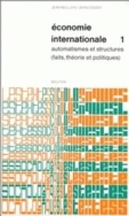 Jean Weiller et Jean Coussy - Economie internationale - Tome 1, automatismes et structures. Faits, théorie et politiques.