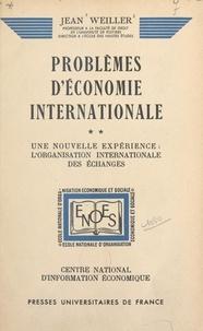 Jean Weiller et  Centre National d'Information - Problèmes d'économie internationale (2). Une nouvelle expérience : l'organisation internationale des échanges.