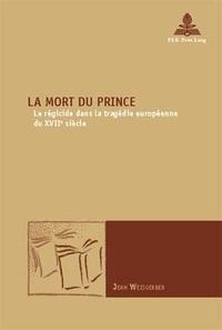 Jean Weisgerber - La mort du prince - Le régicide dans les tragédies européennes du XVIIe siècle.