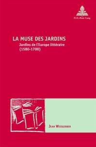 Jean Weisgerber - La Muse des jardin : Jardins de l'Europe littéraire (1580-1700).
