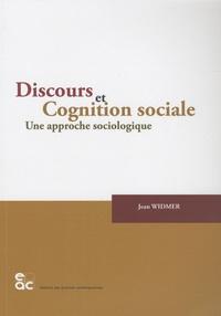 Jean Widmer - Discours et Cognition sociale - Une approche sociologique.