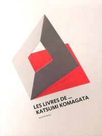 Jean Widmer et Jocelyne Fracheboud - Les livres de... Katsumi Komagata.