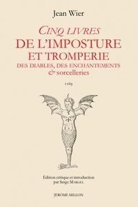Jean Wier - Cinq livres de l'imposture et tromperie, Des diables, des enchantements & sorcelleries - De Praestigiis daemonum 1569.