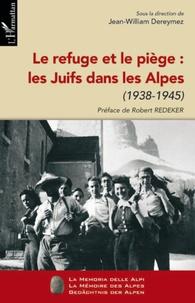 Jean-William Dereymez - Le refuge et le piège : Les Juifs dans les Alpes - 1938-1945.