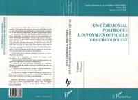 Jean-William Dereymez et  Collectif - Un cérémonial politique - Les voyages officiels des chefs d'État.