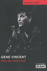 Jean-William Thoury - Gene Vincent - Dieu du rock'n'roll.