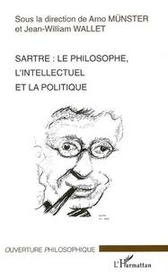 Jean-William Wallet - Sartre. - Le philosophe, l'intellectuel et la politique..