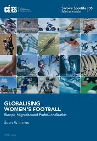 Jean Williams - Globalising Women's Football - Europe, Migration and Professionalization.