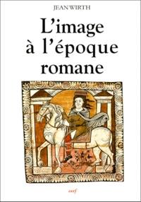 Jean Wirth - L'image à l'époque romane.