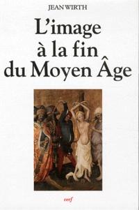 Jean Wirth - L'image à la fin du Moyen Age.