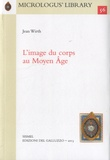 Jean Wirth - L'image du corps au Moyen Age.
