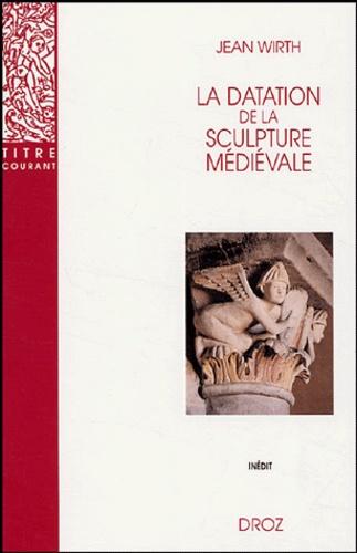 Jean Wirth - La datation de la sculpture médiévale.