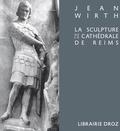 Jean Wirth - La sculpture de la cathédrale de Reims et sa place dans l'art du XIIIe siècle.