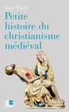 Jean Wirth - Petite histoire du christianisme médiéval.