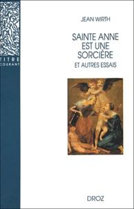 Jean Wirth - Saint Anne est une sorcière et autres essais.