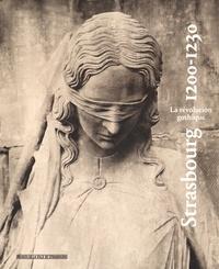 Jean Wirth et Cécile Dupeux - Strasbourg 1200-1230 - La révolution gothique.