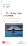 Jean-Xavier Brager - De l'autre côté de l'amer - Représentations littéraires, visuelles et cinématographiques de l'identité pied-noir.